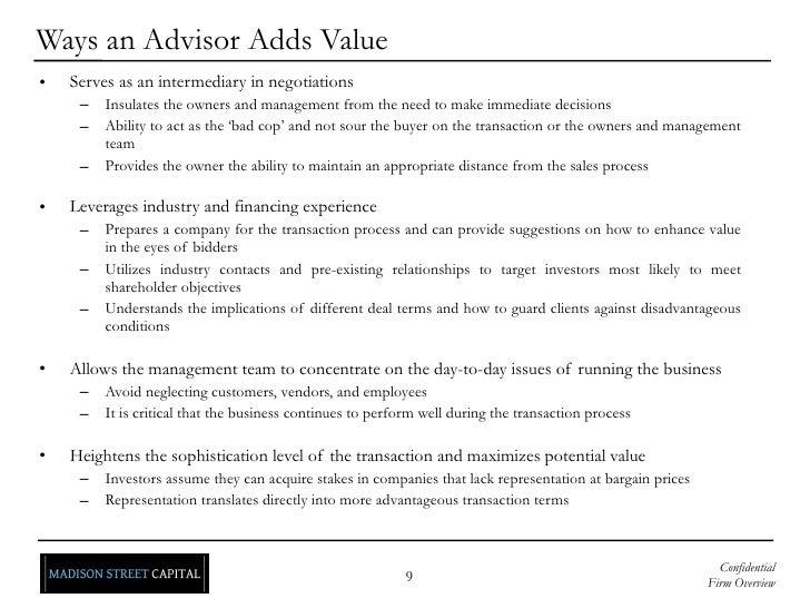 Ways an Advisor Adds Value <ul><li>Serves as an intermediary in negotiations </li></ul><ul><ul><li>Insulates the owners an...