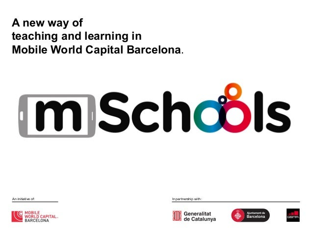 A new way of teaching and learning in Mobile World Capital Barcelona.    An initiative of:  In partnership with :