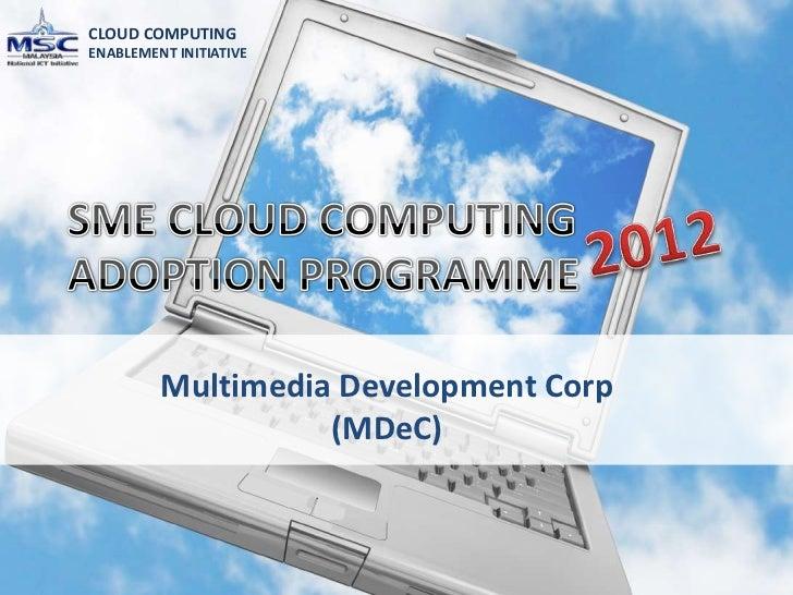 CLOUD COMPUTINGENABLEMENT INITIATIVE         Multimedia Development Corp                   (MDeC)