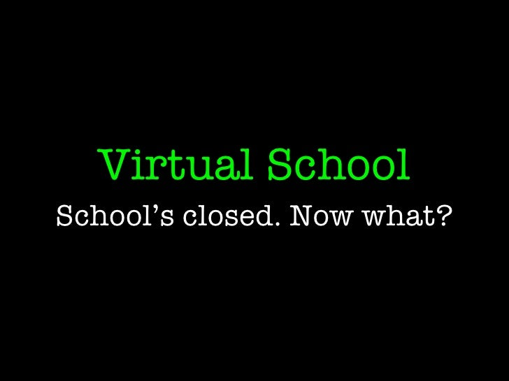 Virtual School School's closed. Now what?