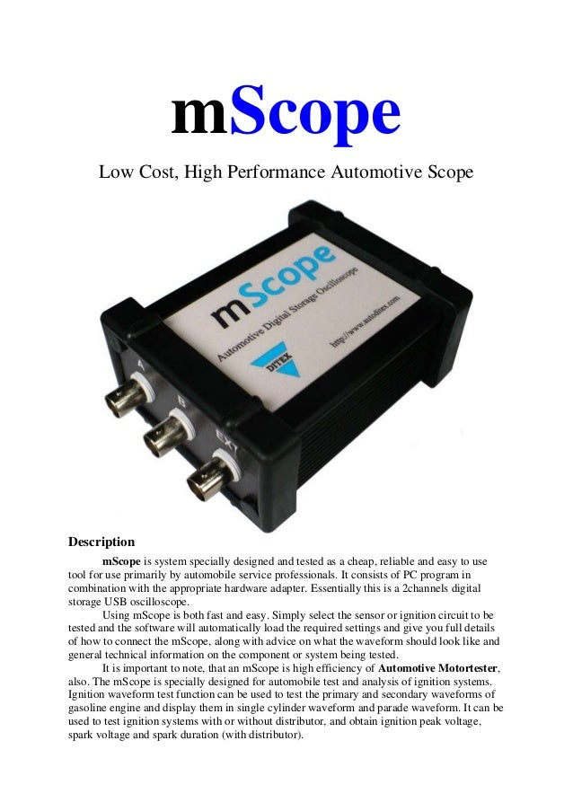 mScope      Low Cost, High Performance Automotive ScopeDescription        mScope is system specially designed and tested a...