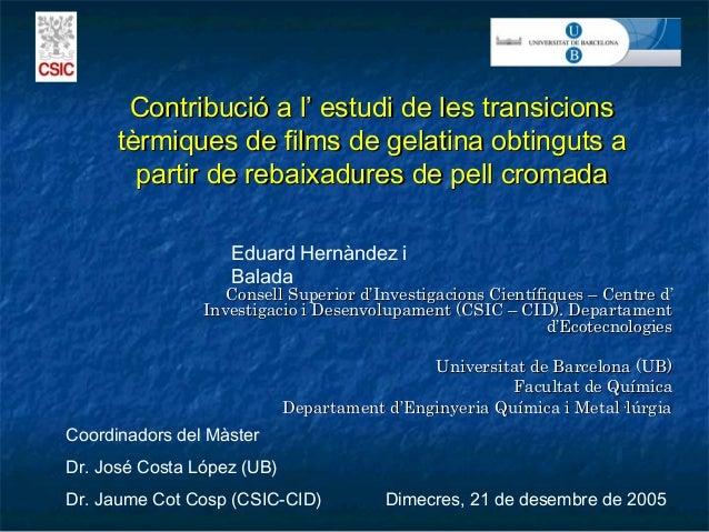 Contribució a l' estudi de les transicionsContribució a l' estudi de les transicions tèrmiques de films de gelatina obting...