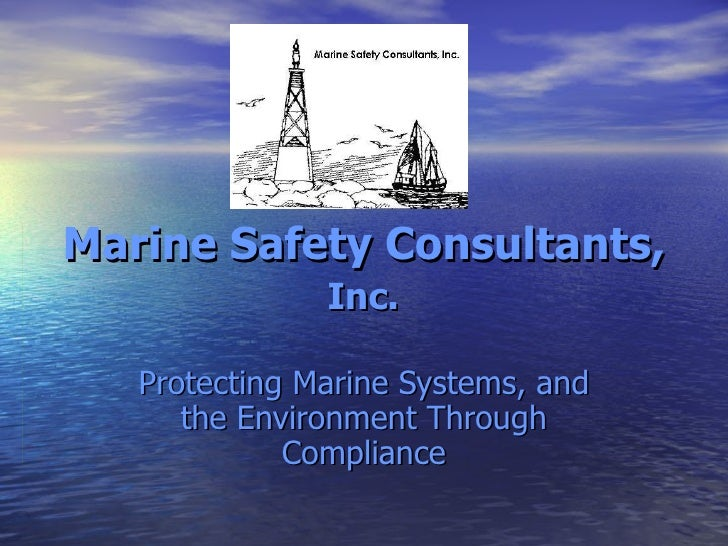 Marine Safety Consultants,  Inc. Protecting Marine Systems, and the Environment Through Compliance