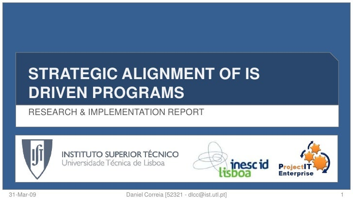 STRATEGIC ALIGNMENT OF IS       DRIVEN PROGRAMS       RESEARCH & IMPLEMENTATION REPORT     31-Mar-09              Daniel C...
