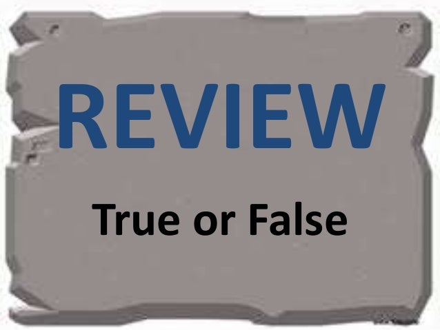 REVIEWTrue or False