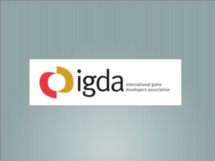 What is the IGDA?   International Game Developers Association
