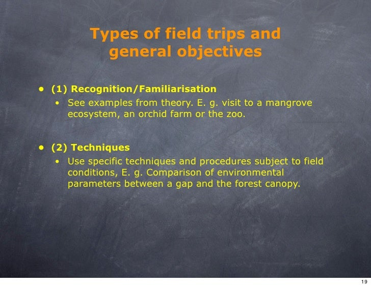 Types of field trips and             general objectives  • (1) Recognition/Familiarisation    • See examples from theory. ...