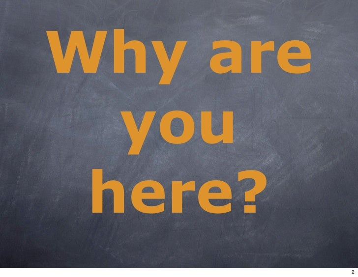 Why are   you  here?           2