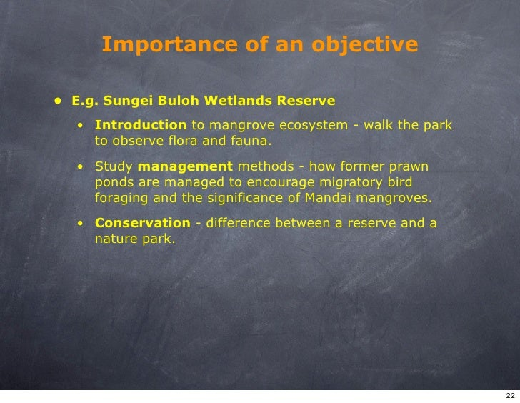 Importance of an objective  • E.g. Sungei Buloh Wetlands Reserve   • Introduction to mangrove ecosystem - walk the park   ...