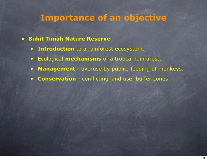 Importance of an objective  • Bukit Timah Nature Reserve   • Introduction to a rainforest ecosystem.   • Ecological mechan...
