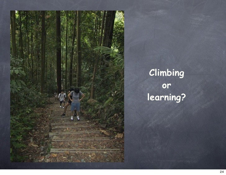 Climbing     or learning?                 24