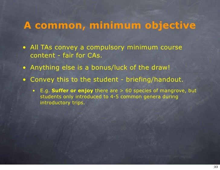 A common, minimum objective  • All TAs convey a compulsory minimum course   content - fair for CAs. • Anything else is a b...