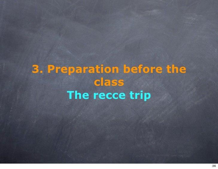 3. Preparation before the           class       The recce trip                                 36