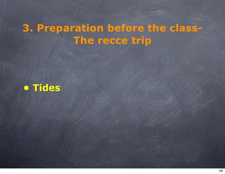3. Preparation before the class-          The recce trip    • Tides                                        38