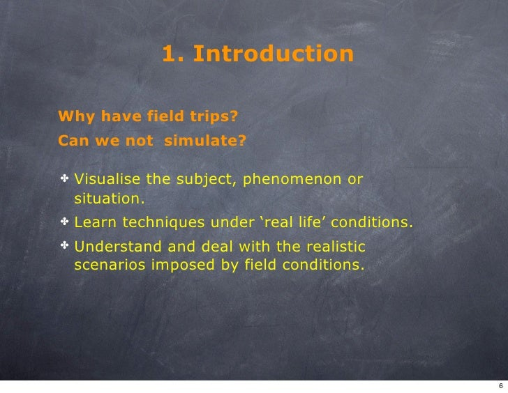 1. Introduction  Why have field trips? Can we not simulate?      Visualise the subject, phenomenon or ✤     situation.    ...
