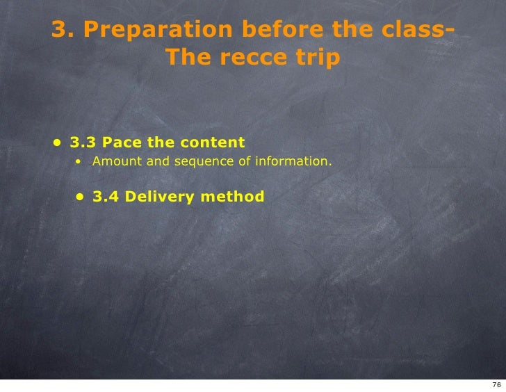 3. Preparation before the class-          The recce trip   • 3.3 Pace the content   • Amount and sequence of information. ...