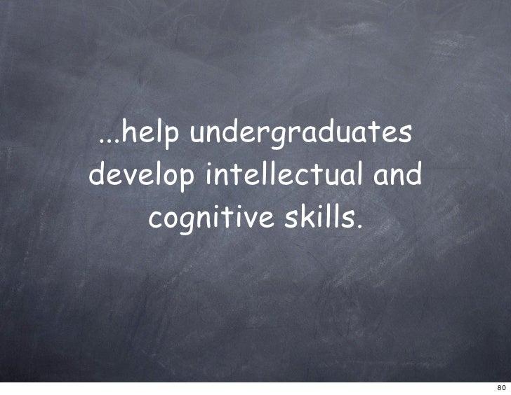 ...help undergraduates develop intellectual and       cognitive skills.                                80