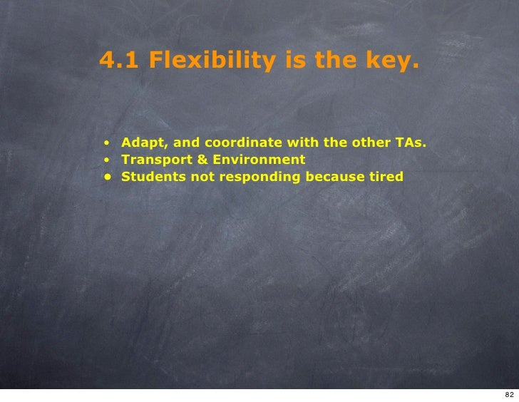 4.1 Flexibility is the key.   • Adapt, and coordinate with the other TAs. • Transport & Environment • Students not respond...