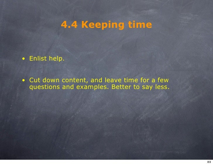 4.4 Keeping time   • Enlist help.   • Cut down content, and leave time for a few   questions and examples. Better to say l...