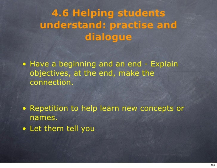 4.6 Helping students     understand: practise and             dialogue  • Have a beginning and an end - Explain   objectiv...