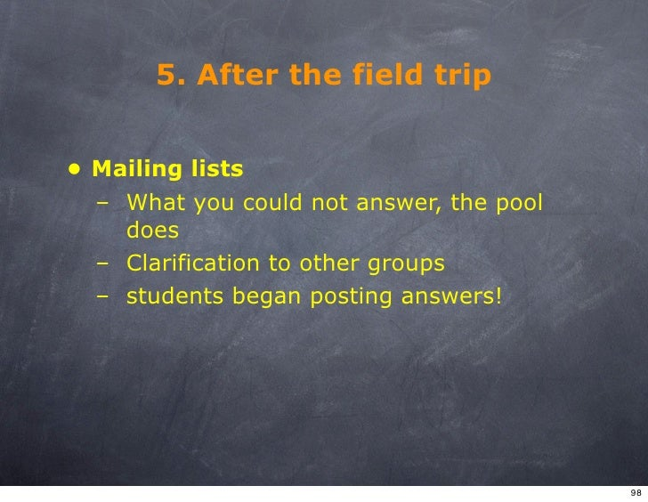 5. After the field trip   • Mailing lists   – What you could not answer, the pool     does   – Clarification to other grou...