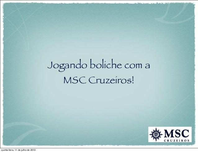 Jogando boliche com a MSC Cruzeiros! quinta-feira, 11 de julho de 2013