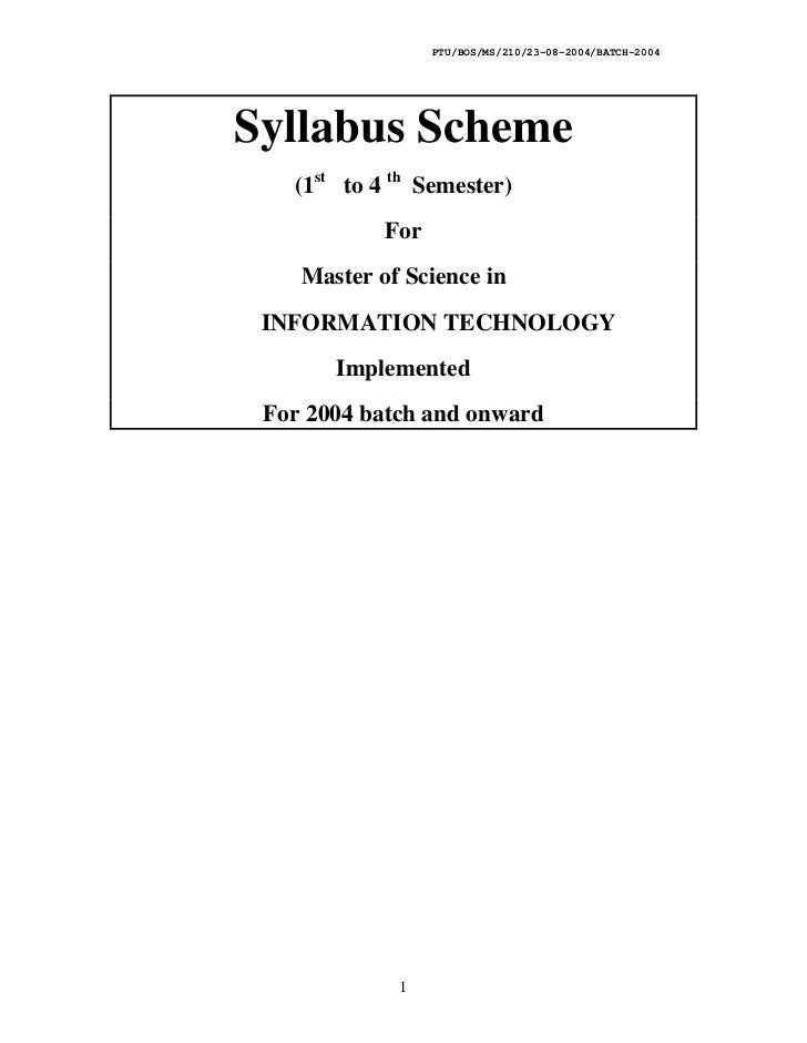 PTU/BOS/MS/210/23-08-2004/BATCH-2004Syllabus Scheme   (1st to 4 th Semester)            For    Master of Science in INFORM...