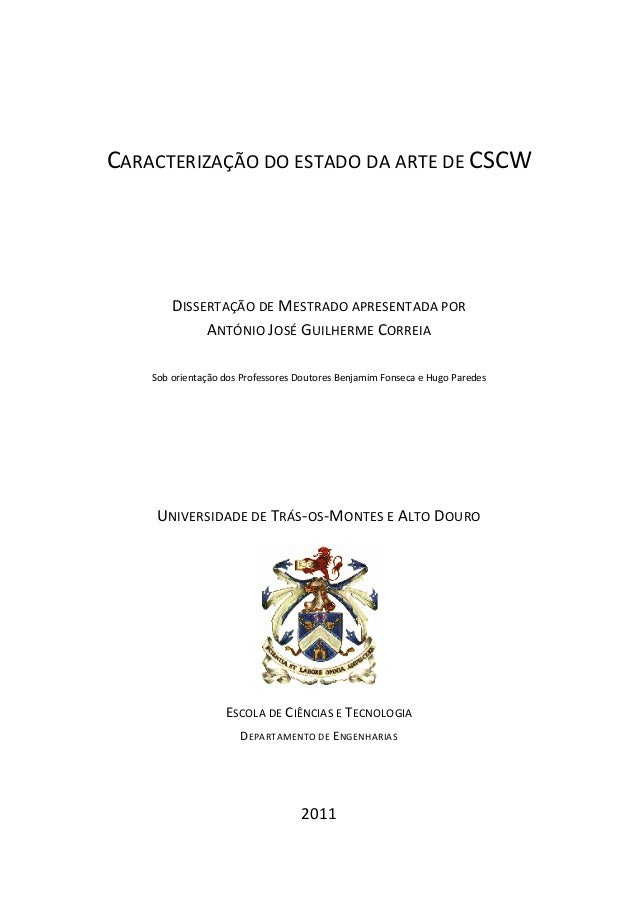 CARACTERIZAÇÃO DO ESTADO DA ARTE DE CSCW DISSERTAÇÃO DE MESTRADO APRESENTADA POR ANTÓNIO JOSÉ GUILHERME CORREIA Sob orient...
