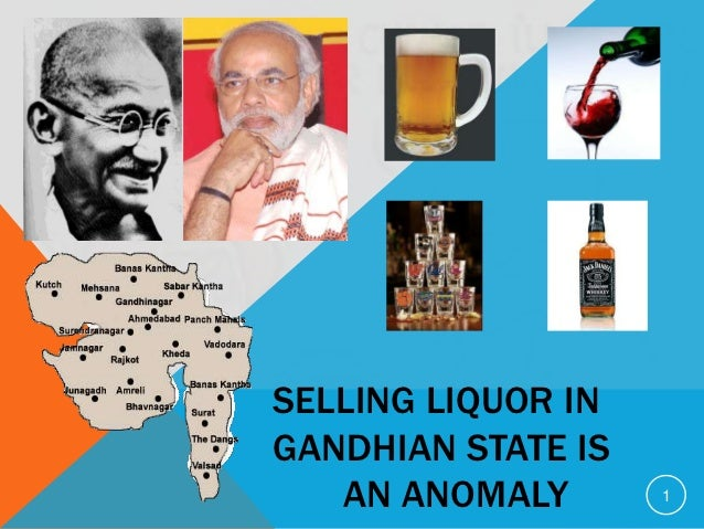 SELLING LIQUOR INGANDHIAN STATE IS   AN ANOMALY       1