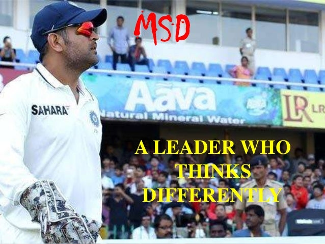 MSD A LEADER WHO THINKS DIFFERENTLY