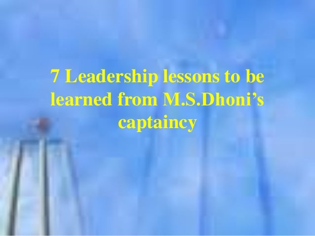 7 Leadership lessons to be learned from M.S.Dhoni's captaincy