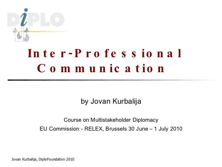 Inter-Professional Communication  by Jovan Kurbalija Course on Multistakeholder Diplomacy EU Commission - RELEX, Brussels ...