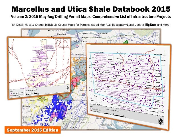 Marcellus and Utica Shale Databook 2015 Volume 2: 2015 May-Aug Drilling Permit Maps; Comprehensive List of Infrastructure ...