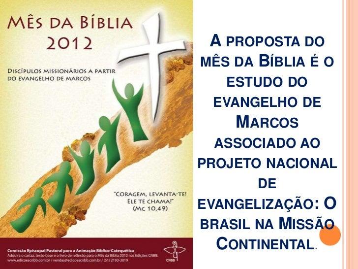 A PROPOSTA DOMÊS DA BÍBLIA É O    ESTUDO DO  EVANGELHO DE     MARCOS  ASSOCIADO AOPROJETO NACIONAL        DEEVANGELIZAÇÃO:...