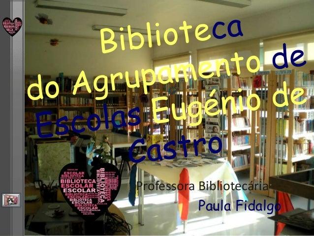 Professora Bibliotecária: Paula Fidalgo