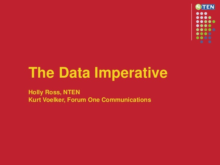 The Data Imperative<br />Holly Ross, NTEN <br />Kurt Voelker, Forum One Communications<br />