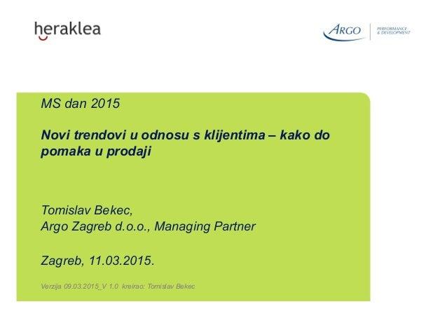 Tomislav Bekec, Argo Zagreb d.o.o., Managing Partner Zagreb, 11.03.2015. Verzija 09.03.2015_V 1.0 kreirao: Tomislav Bekec ...