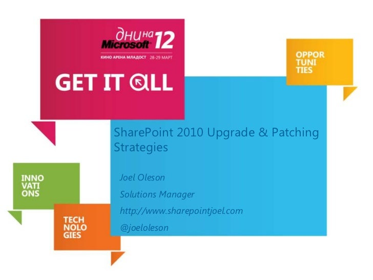 SharePoint 2010 Upgrade & PatchingStrategiesJoel OlesonSolutions Managerhttp://www.sharepointjoel.com@joeloleson