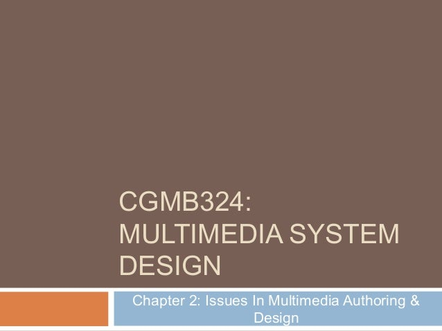 CGMB324: MULTIMEDIA SYSTEM DESIGN Chapter 2: Issues In Multimedia Authoring & Design