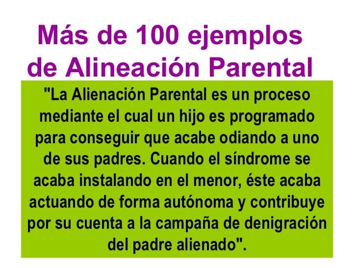 """Más de 100 ejemplosde Alineación Parental  """"La Alienación Parental es un proceso  mediante el cual un hijo es programado p..."""