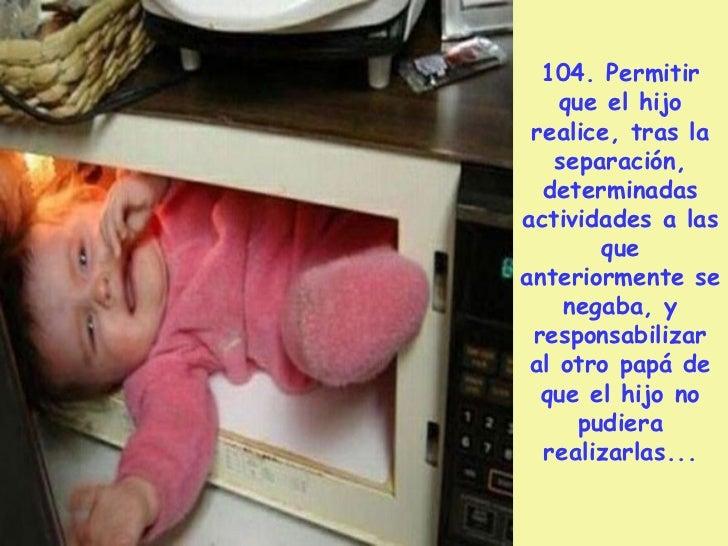 109. Decirle alhijo que vino a  este mundo   pese a la oposición delotro progenitor,y que su papá  se opuso al embarazo, y...