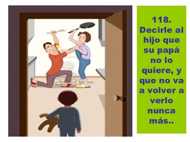 123.Insistir enque el niño se refierasólo al otro   padre utilizando términosdespectivos      einsultantes