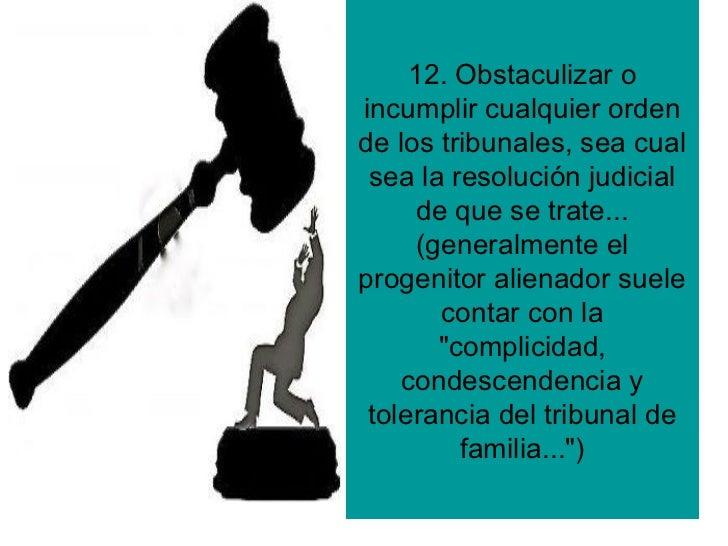 12. Obstaculizar oincumplir cualquier ordende los tribunales, sea cual sea la resolución judicial     de que se trate...  ...