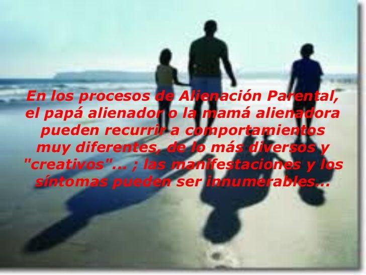 En los procesos de Alienación Parental,el papá alienador o la mamá alienadora   pueden recurrir a comportamientos  muy dif...