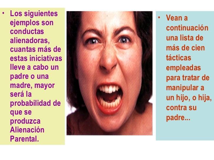 • Los siguientes                      • Vean a  ejemplos son  conductas             continuación  alienadoras,          un...