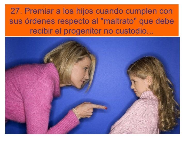 """27. Premiar a los hijos cuando cumplen consus órdenes respecto al """"maltrato"""" que debe     recibir el progenitor no custodi..."""