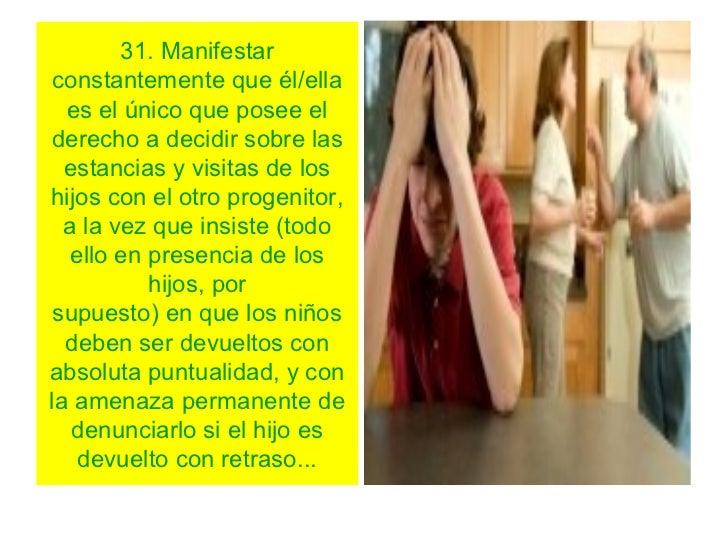 31. Manifestar constantemente que él/ella  es el único que posee elderecho a decidir sobre las  estancias y visitas de los...