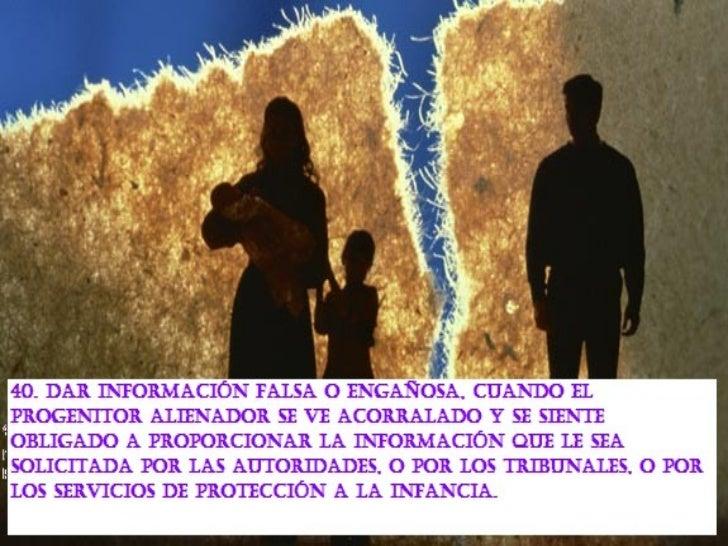 43. Contar a los niños detalles que son descaradamente falsos, acerca de la separación / divorcio, de forma que el niño se...