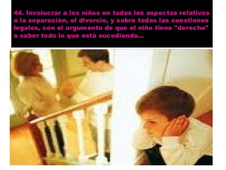 """47. Empujar al niño  a que tenga una actitud desafiante,   """"se ponga en     huelga"""", no    obedezca al   progenitor nocust..."""