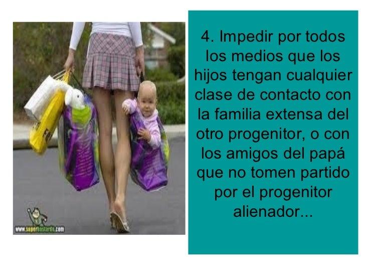 4. Impedir por todos  los medios que loshijos tengan cualquierclase de contacto conla familia extensa delotro progenitor, ...